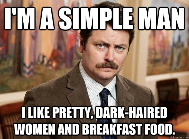 Ron Swanson is a simple man